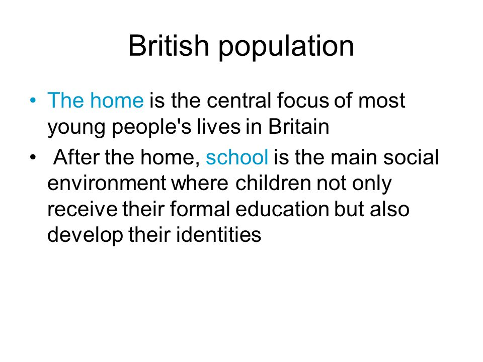British population The home is the central focus of most young people s lives in Britain.