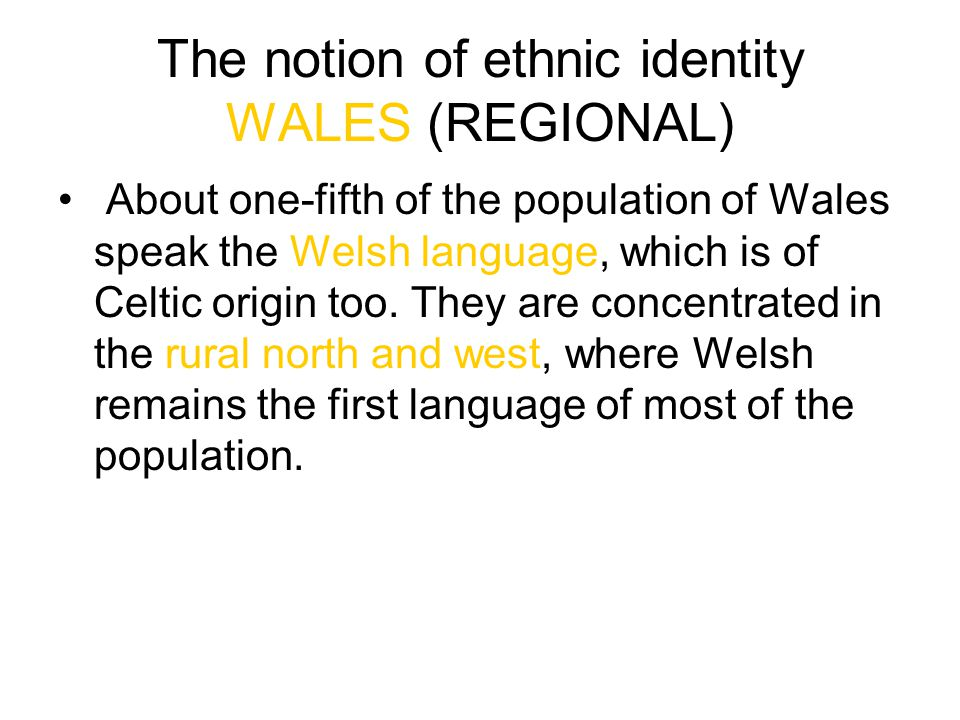 The notion of ethnic identity WALES (REGIONAL)