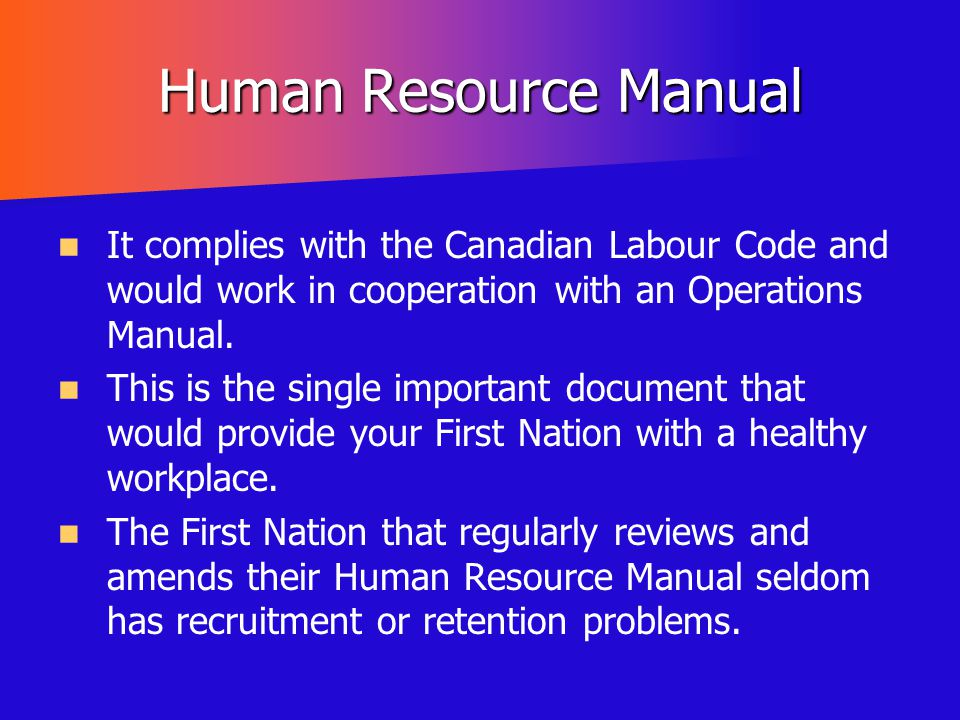 Human Resource Manual It complies with the Canadian Labour Code and would work in cooperation with an Operations Manual.