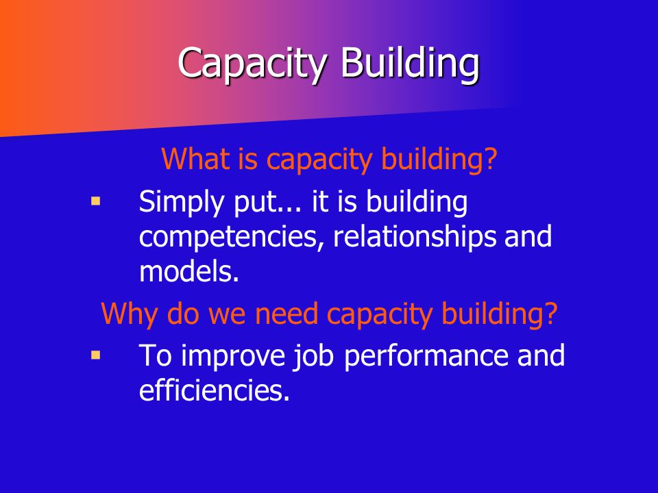 Capacity Building What is capacity building