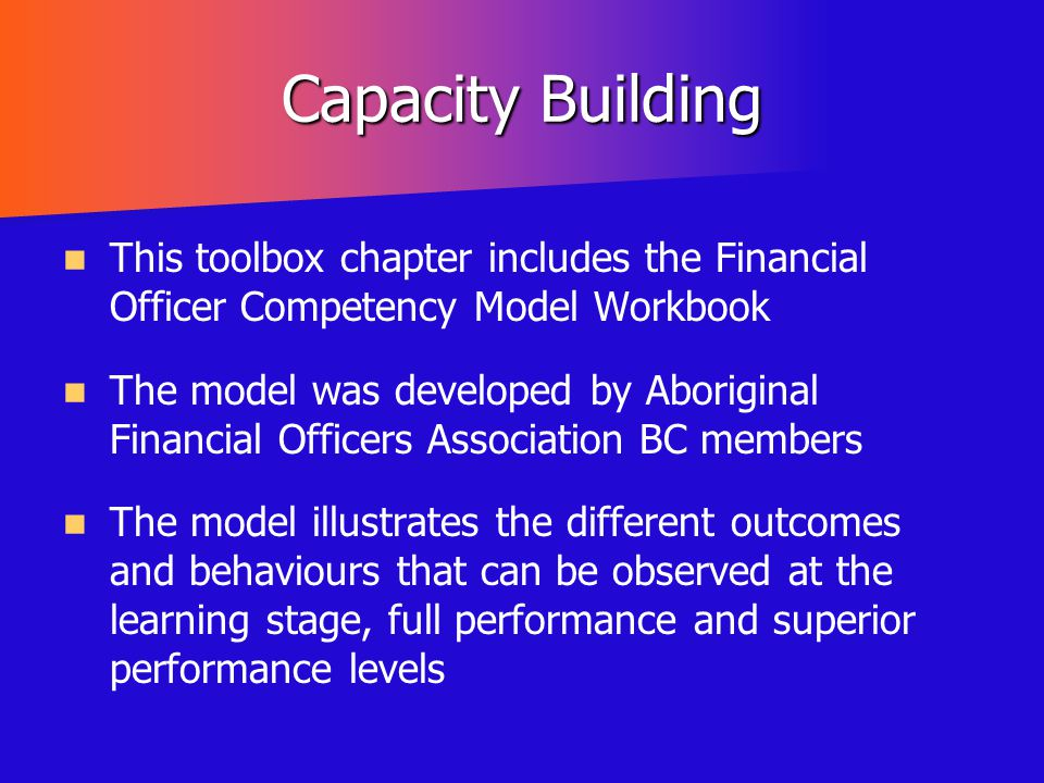 Capacity Building This toolbox chapter includes the Financial Officer Competency Model Workbook.