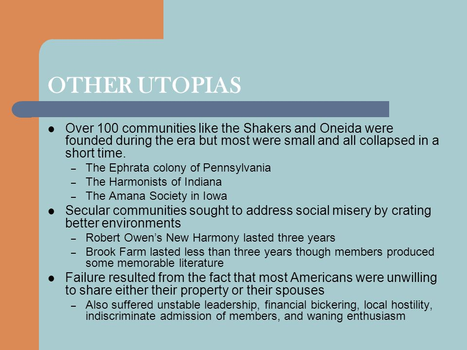 OTHER UTOPIAS Over 100 communities like the Shakers and Oneida were founded during the era but most were small and all collapsed in a short time.
