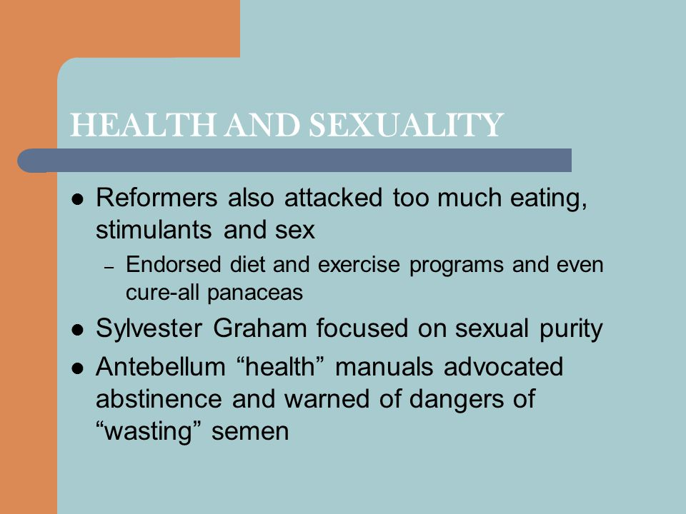 HEALTH AND SEXUALITY Reformers also attacked too much eating, stimulants and sex. Endorsed diet and exercise programs and even cure-all panaceas.