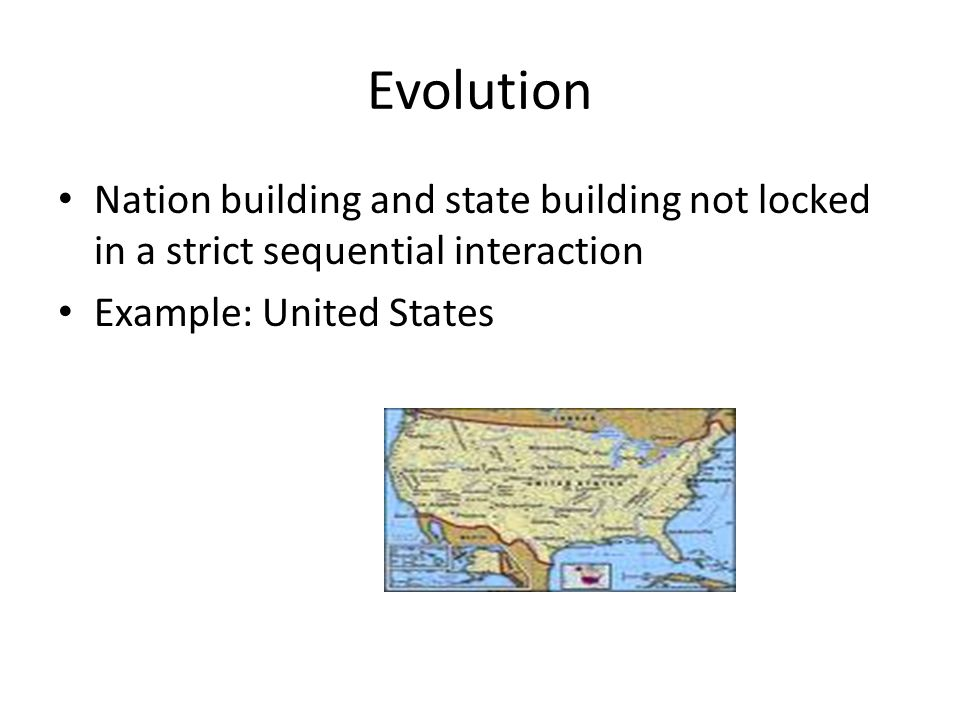 Evolution Nation building and state building not locked in a strict sequential interaction.