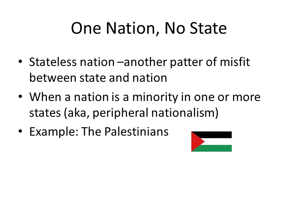 One Nation, No State Stateless nation –another patter of misfit between state and nation.