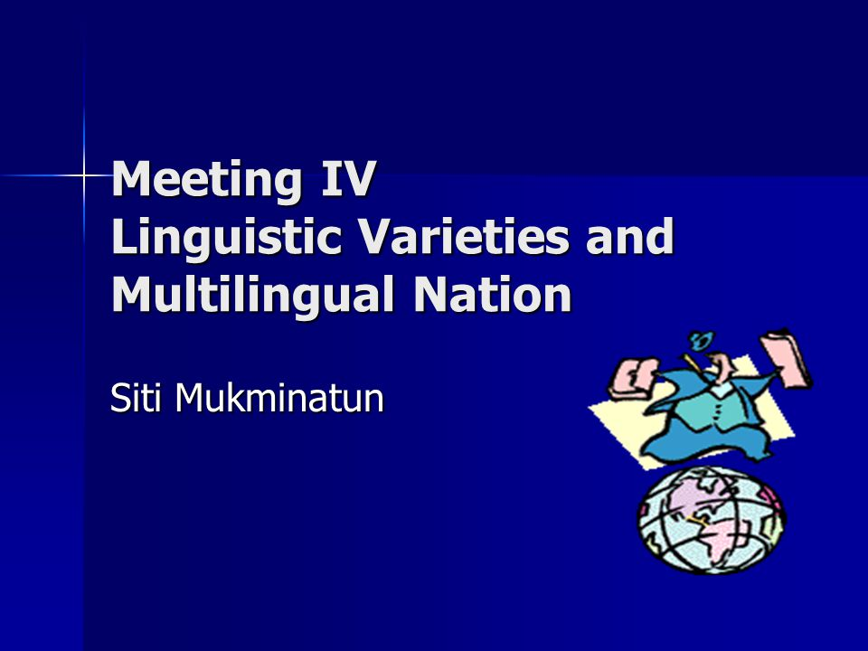 Meeting IV Linguistic Varieties and Multilingual Nation