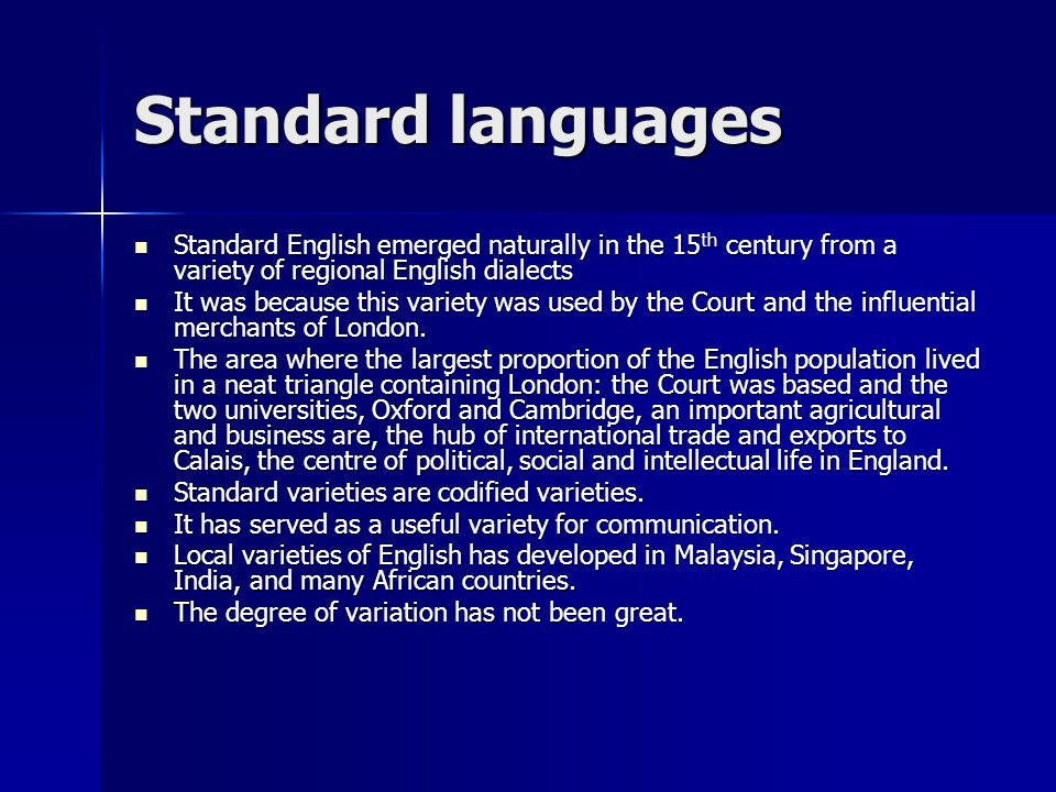 Standard languages Standard English emerged naturally in the 15th century from a variety of regional English dialects.