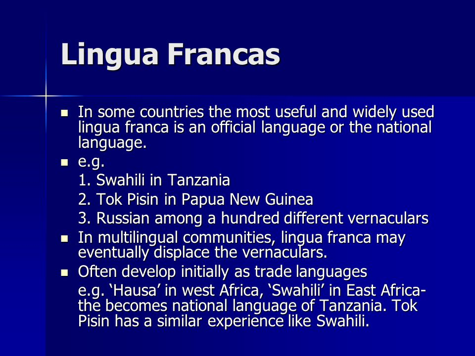 Lingua Francas In some countries the most useful and widely used lingua franca is an official language or the national language.