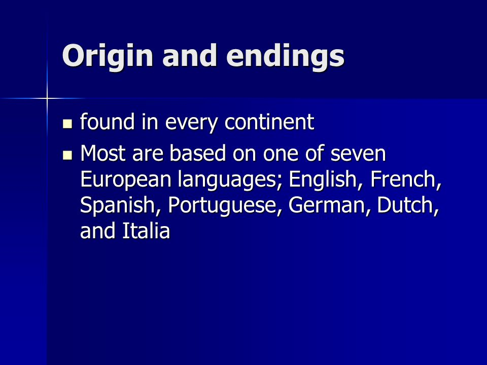 Origin and endings found in every continent