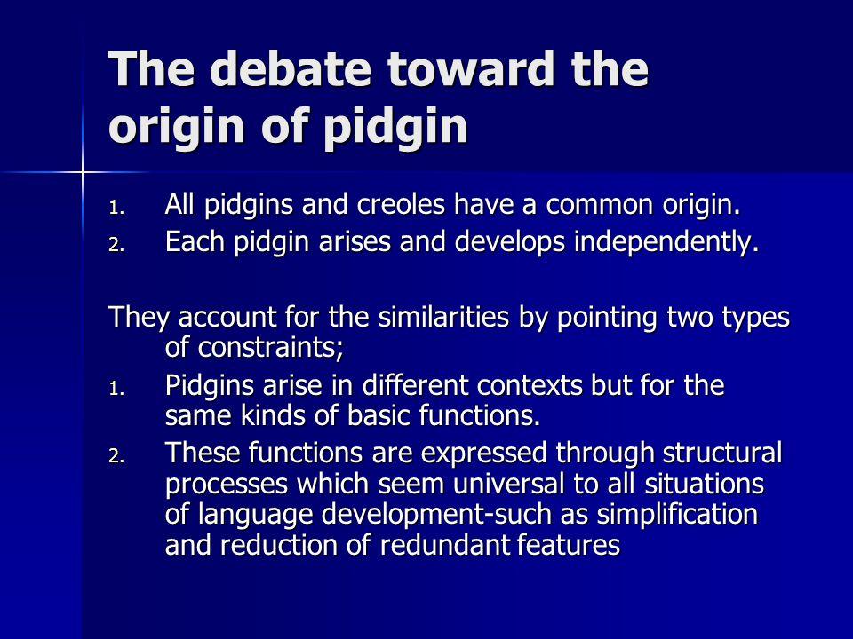 The debate toward the origin of pidgin