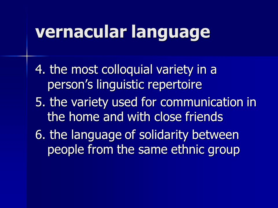 vernacular language 4. the most colloquial variety in a person's linguistic repertoire.
