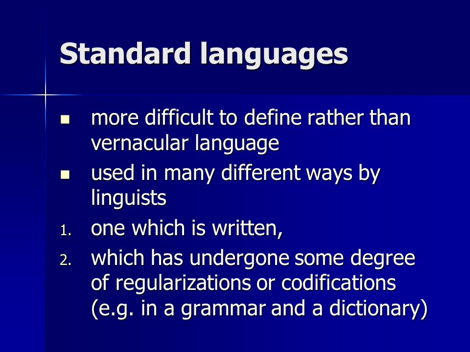 Standard languages more difficult to define rather than vernacular language. used in many different ways by linguists.