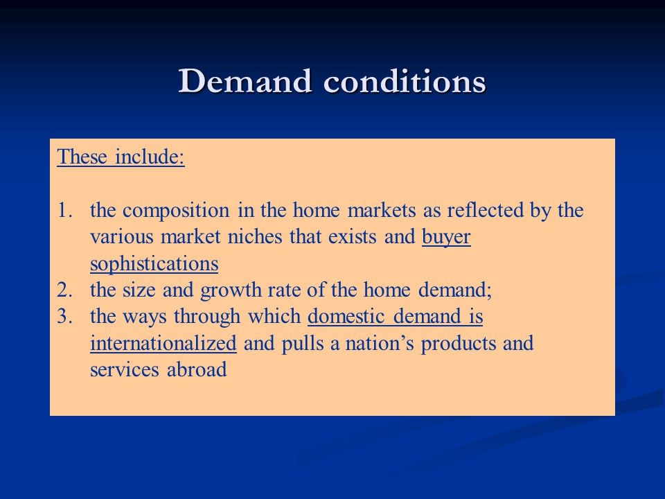 Demand conditions These include:
