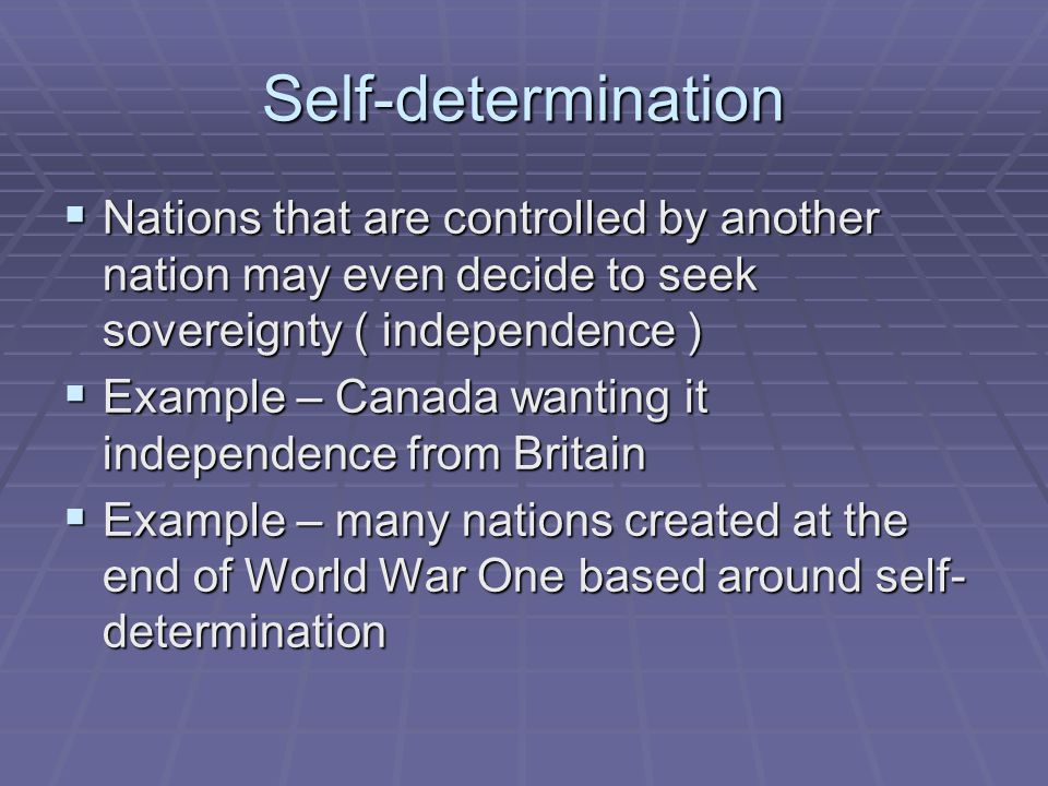 Self-determination Nations that are controlled by another nation may even decide to seek sovereignty ( independence )