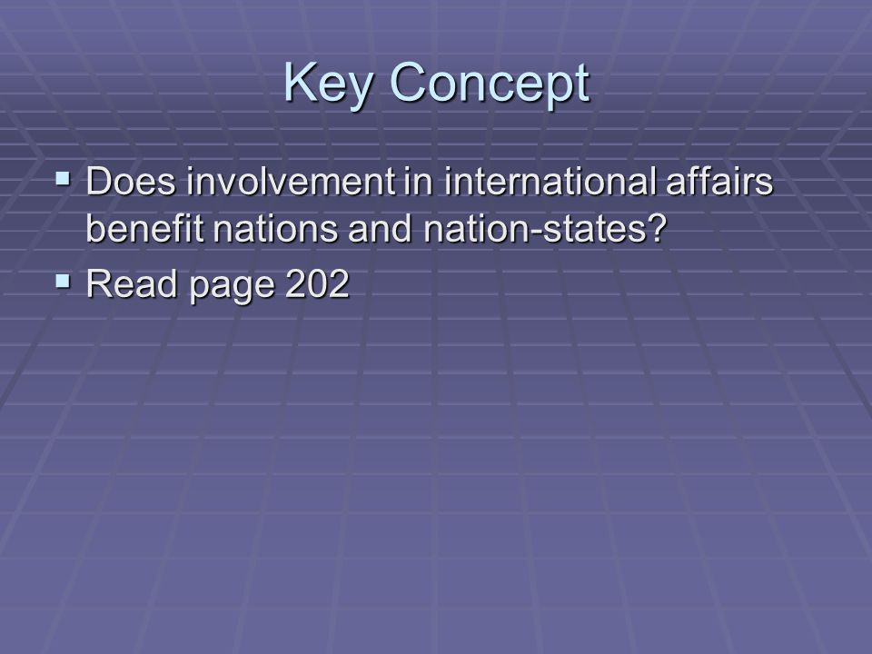 Key Concept Does involvement in international affairs benefit nations and nation-states.
