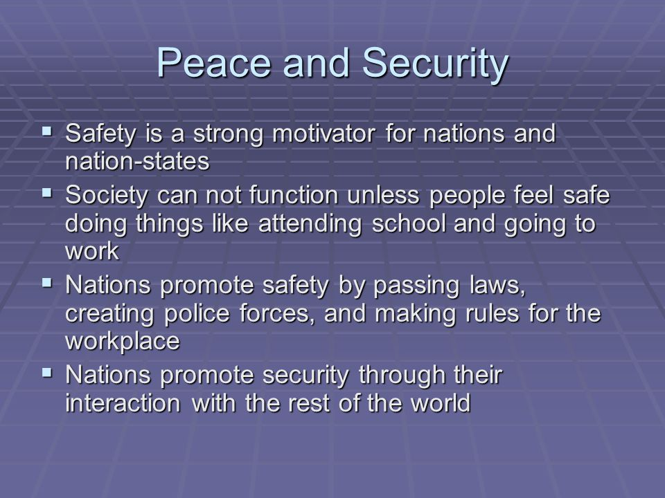 Peace and Security Safety is a strong motivator for nations and nation-states.