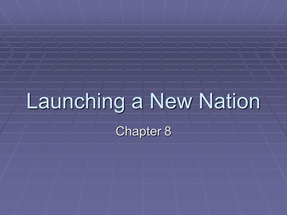Launching a New Nation Chapter 8