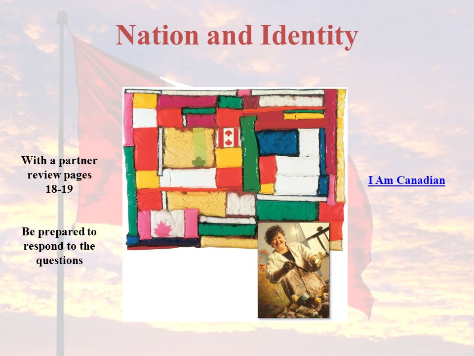 Nation and Identity With a partner review pages 18-19 I Am Canadian