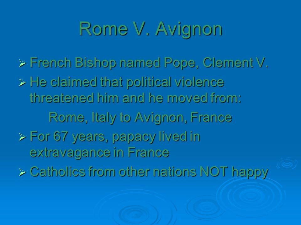 Rome V. Avignon French Bishop named Pope, Clement V.