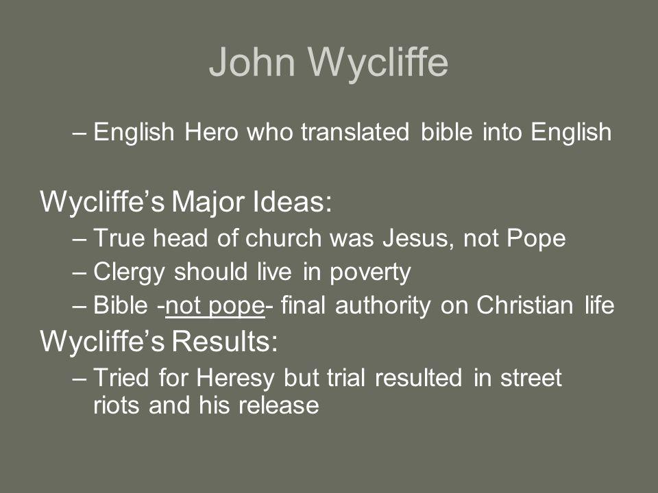 John Wycliffe Wycliffe's Major Ideas: Wycliffe's Results: