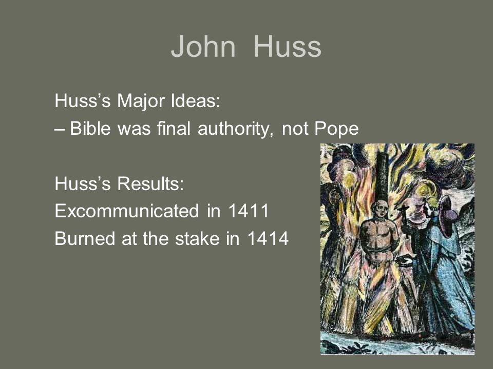 John Huss Huss's Major Ideas: Bible was final authority, not Pope