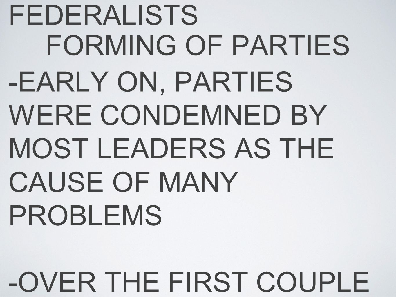 FORMING OF PARTIES -PARTIES IN THE US TENDED TO EVOLVE SLOWLY OVER TIME.