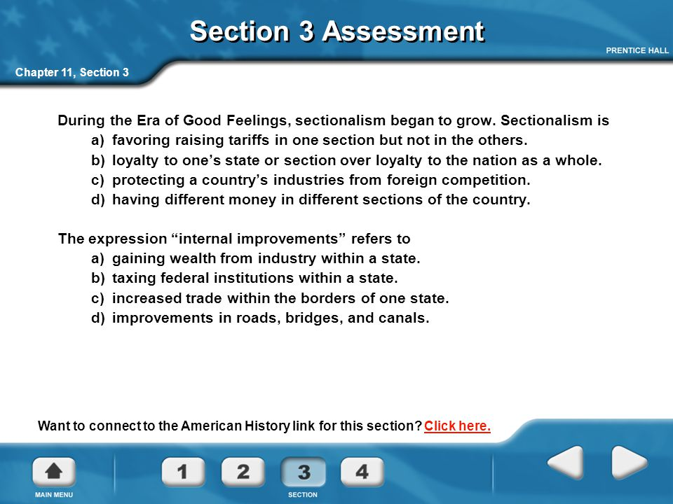 Section 3 Assessment Chapter 11, Section 3. During the Era of Good Feelings, sectionalism began to grow. Sectionalism is.
