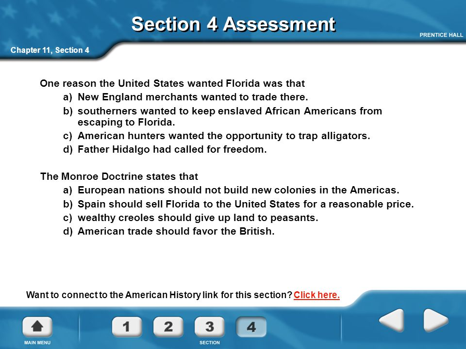 Section 4 Assessment Chapter 11, Section 4. One reason the United States wanted Florida was that. a) New England merchants wanted to trade there.