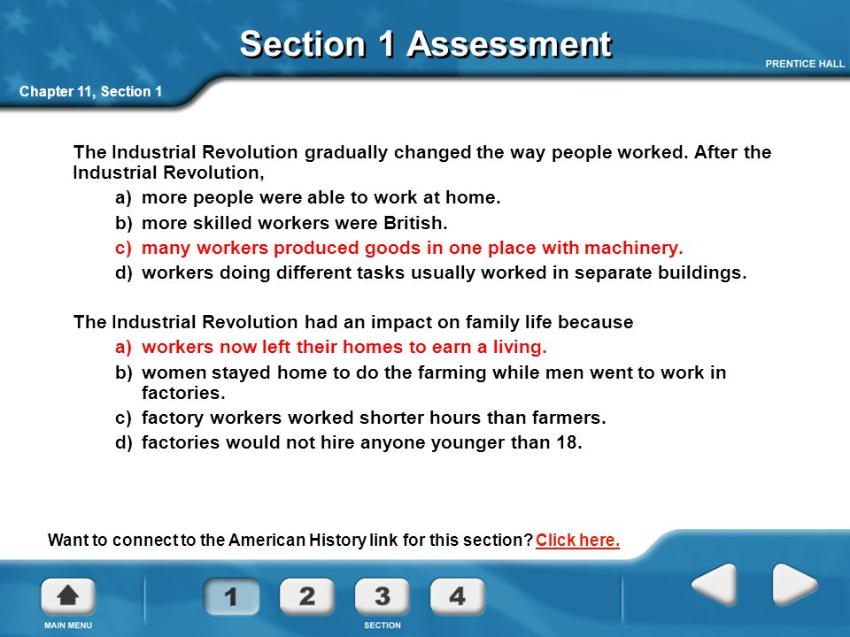 Section 1 Assessment Chapter 11, Section 1. The Industrial Revolution gradually changed the way people worked. After the Industrial Revolution,
