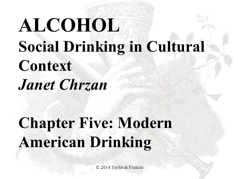 ALCOHOL Social Drinking in Cultural Context Janet Chrzan Chapter Five: Modern American Drinking