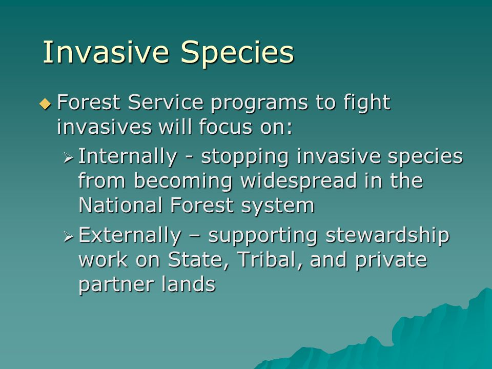 Invasive Species Forest Service programs to fight invasives will focus on: