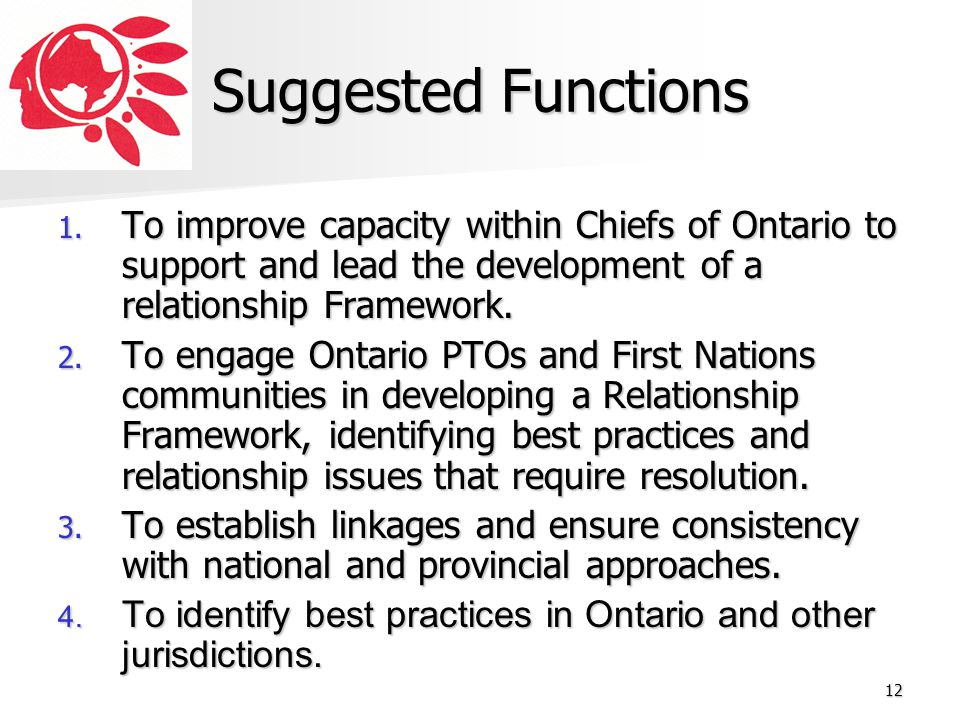 Suggested Functions To improve capacity within Chiefs of Ontario to support and lead the development of a relationship Framework.