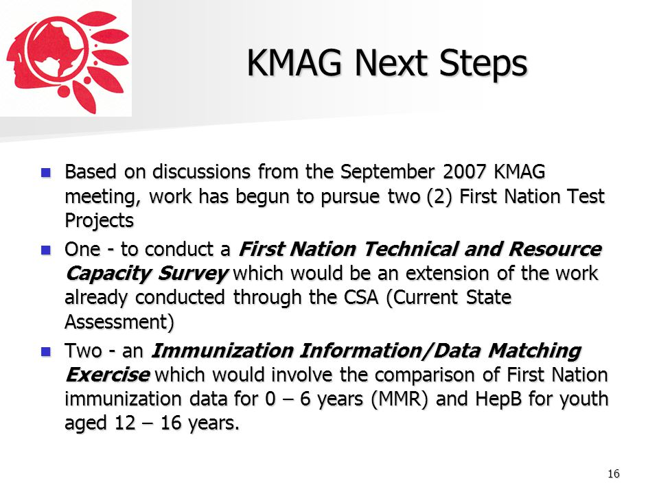 KMAG Next Steps Based on discussions from the September 2007 KMAG meeting, work has begun to pursue two (2) First Nation Test Projects.