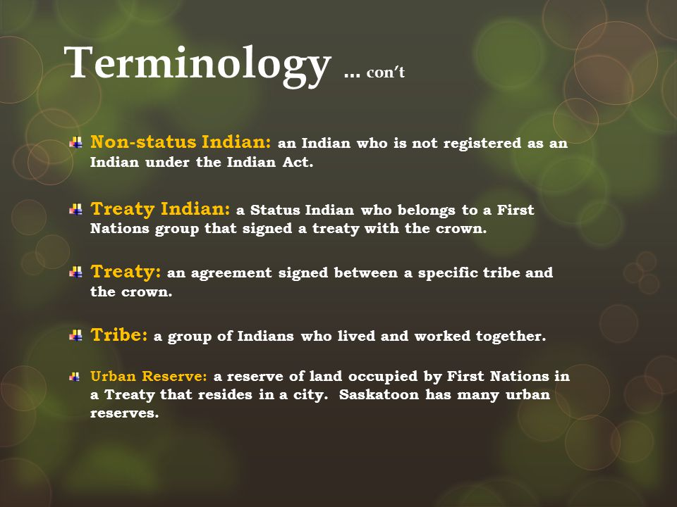 Terminology … con't Non-status Indian: an Indian who is not registered as an Indian under the Indian Act.