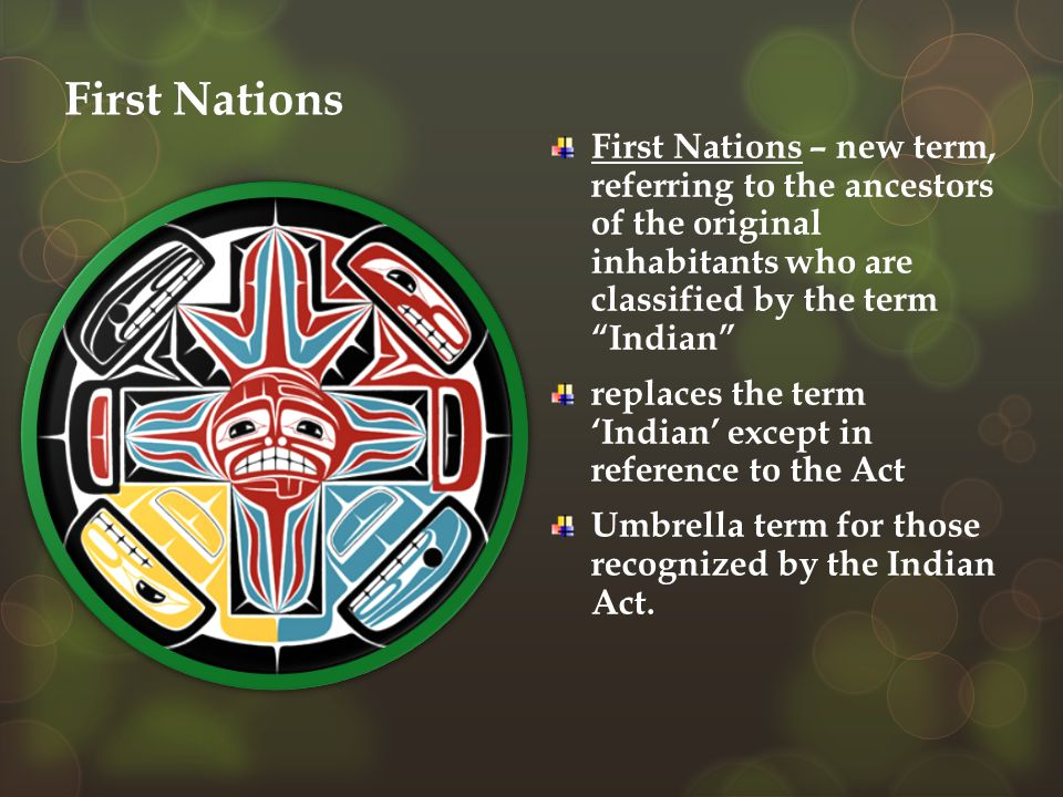 First Nations First Nations – new term, referring to the ancestors of the original inhabitants who are classified by the term Indian