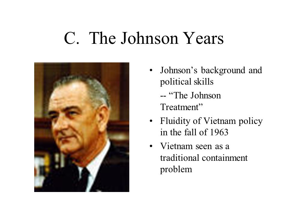 C. The Johnson Years Johnson's background and political skills