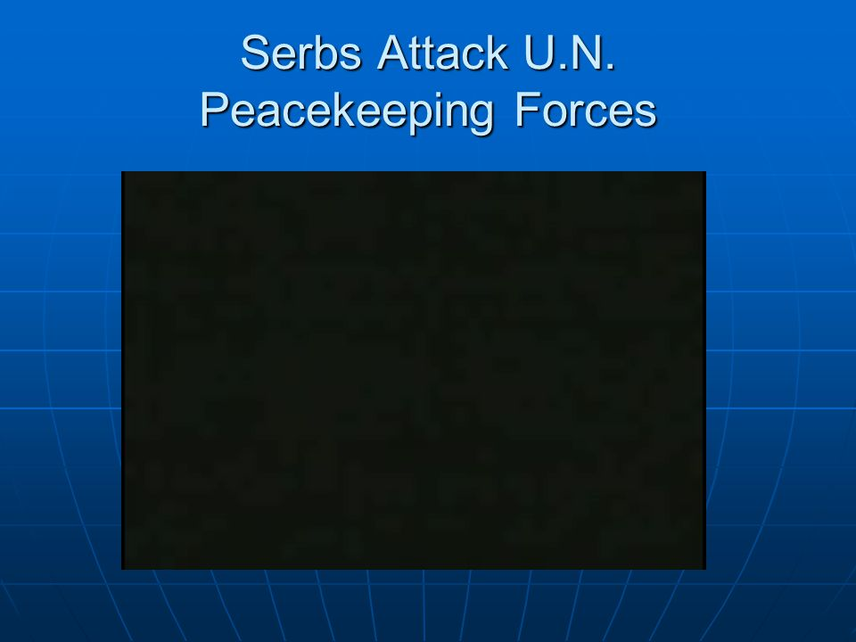 Serbs Attack U.N. Peacekeeping Forces