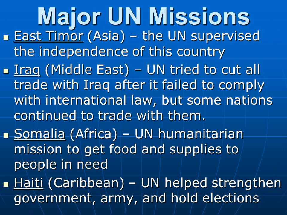 Major UN Missions East Timor (Asia) – the UN supervised the independence of this country.