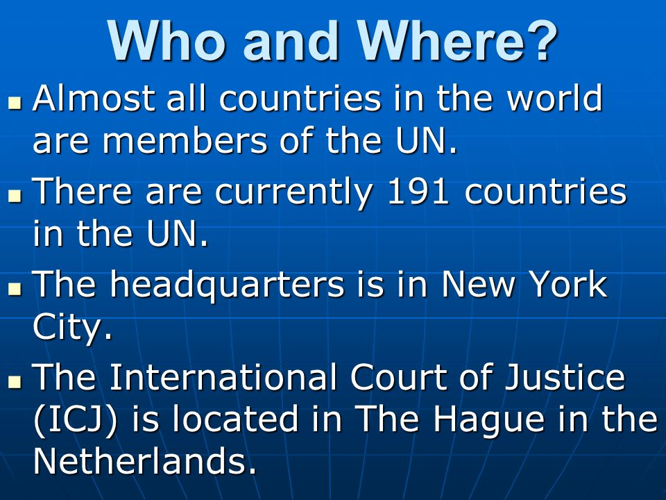Who and Where Almost all countries in the world are members of the UN. There are currently 191 countries in the UN.