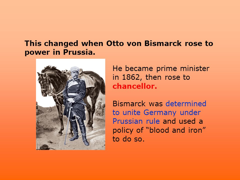 This changed when Otto von Bismarck rose to power in Prussia.