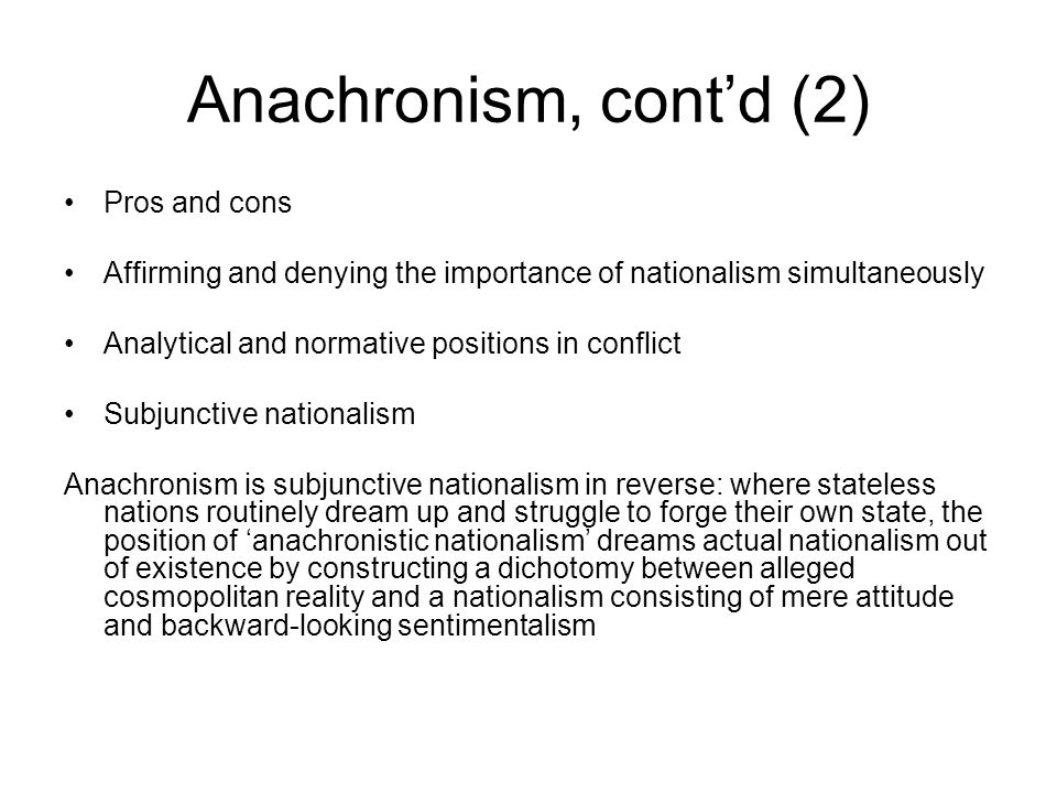 Anachronism, cont'd (2) Pros and cons