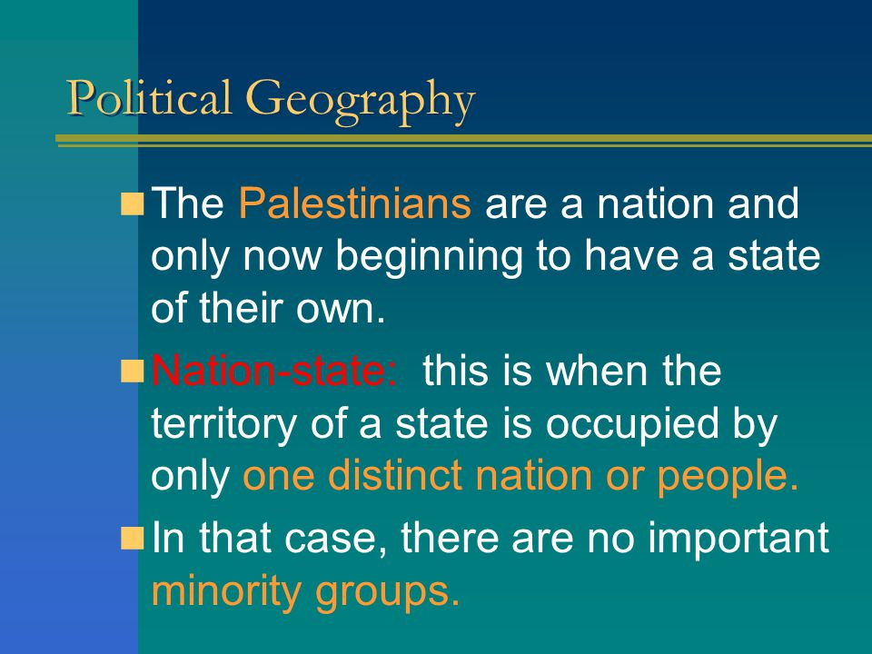 Political Geography The Palestinians are a nation and only now beginning to have a state of their own.
