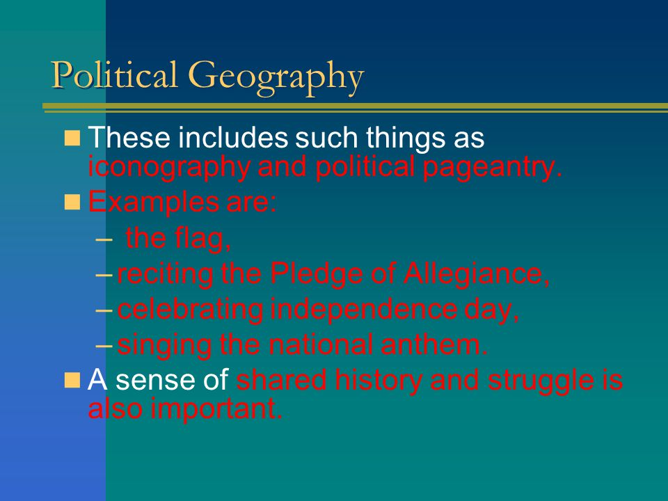 Political Geography These includes such things as iconography and political pageantry. Examples are: