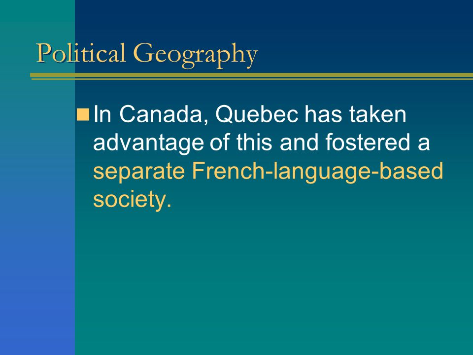 Political Geography In Canada, Quebec has taken advantage of this and fostered a separate French-language-based society.