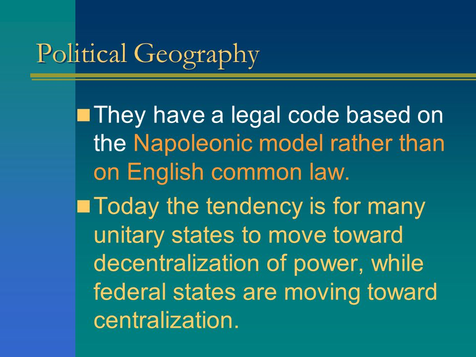 Political Geography They have a legal code based on the Napoleonic model rather than on English common law.