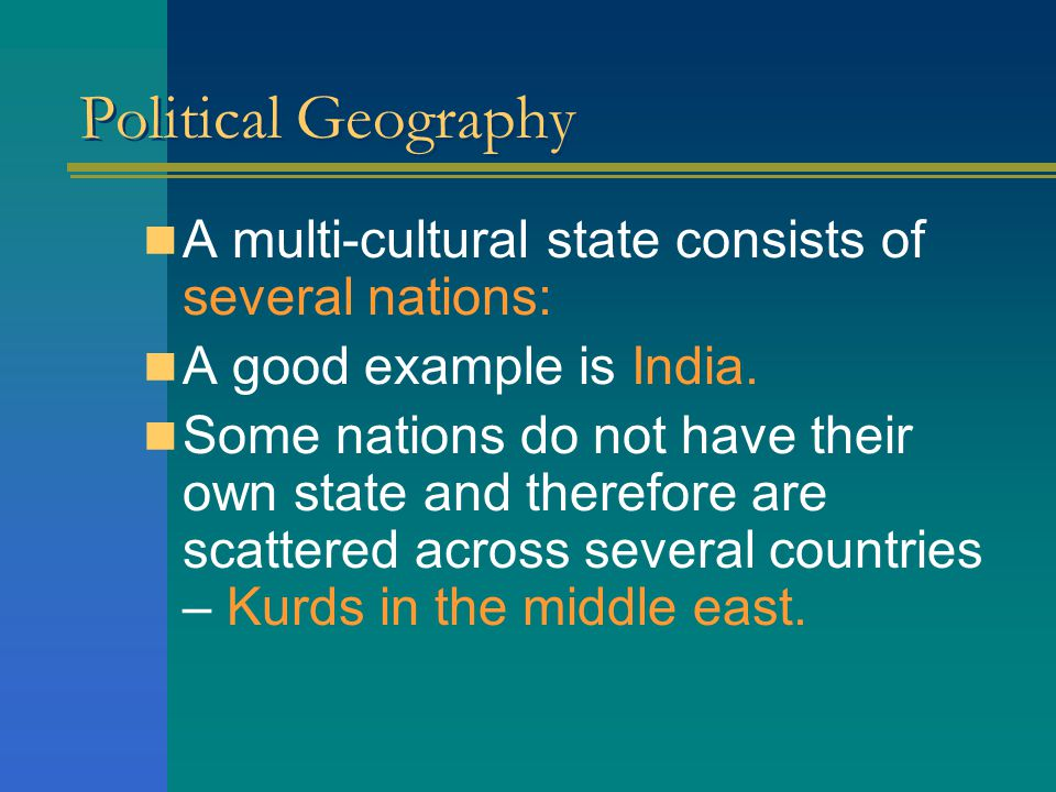 Political Geography A multi-cultural state consists of several nations: A good example is India.