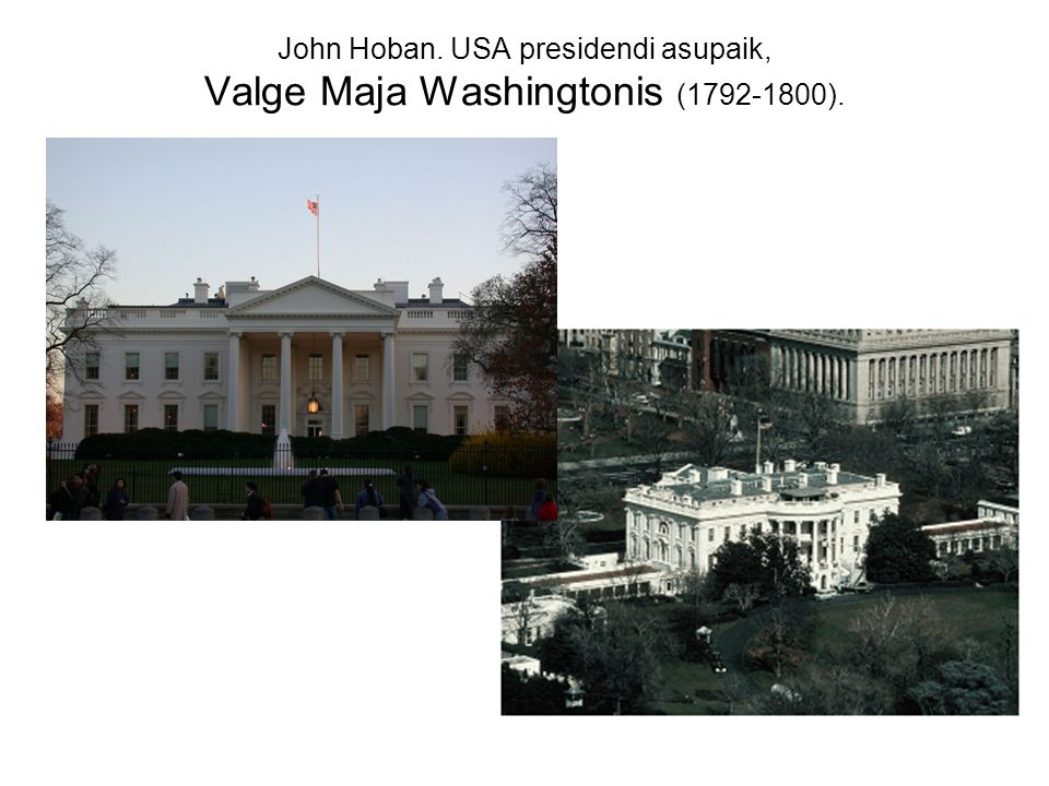 John Hoban. USA presidendi asupaik, Valge Maja Washingtonis (1792-1800).