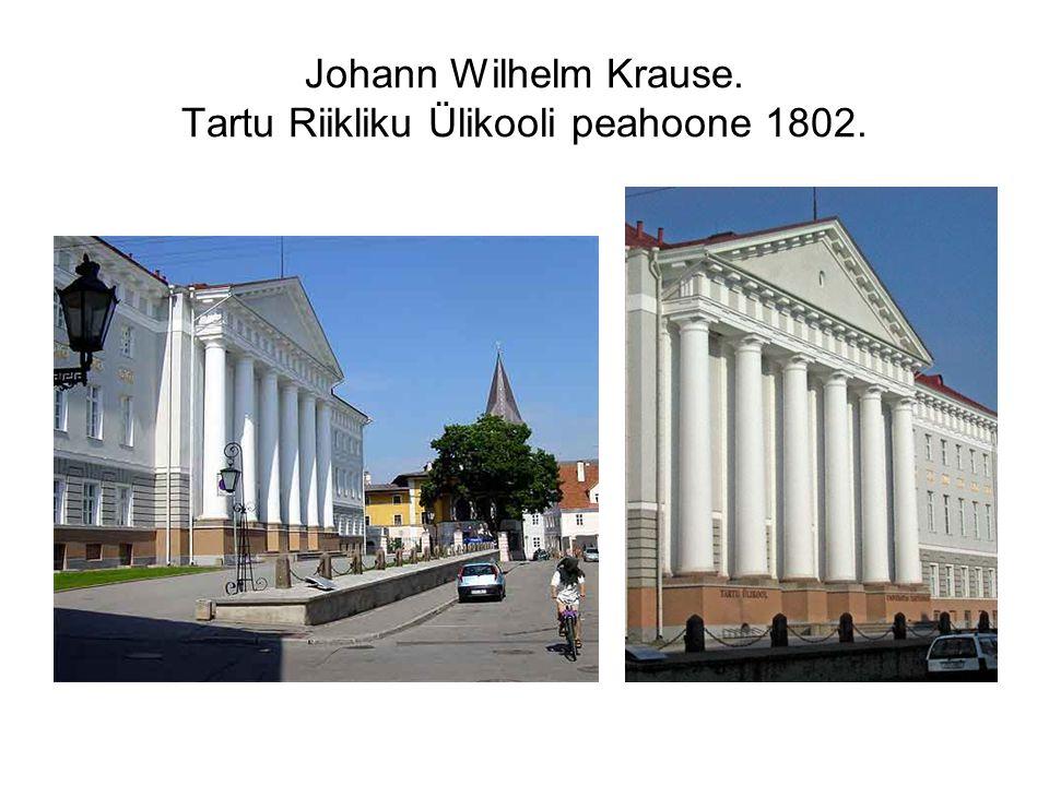 Johann Wilhelm Krause. Tartu Riikliku Ülikooli peahoone 1802.