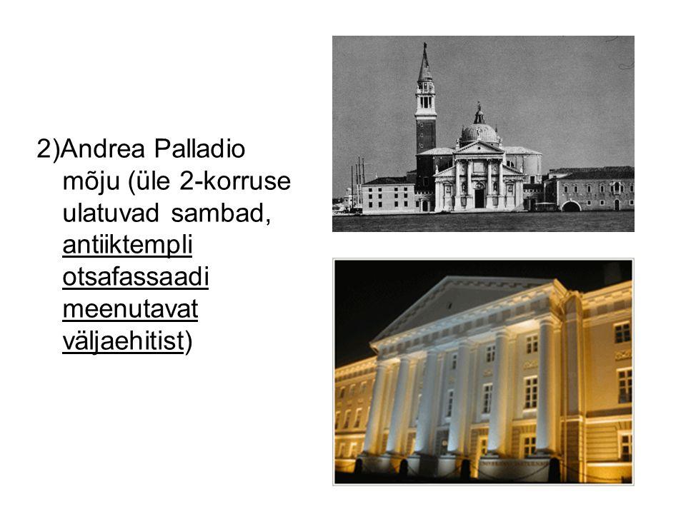 2)Andrea Palladio mõju (üle 2-korruse ulatuvad sambad, antiiktempli otsafassaadi meenutavat väljaehitist)