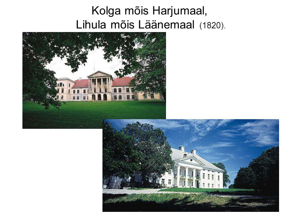 Kolga mõis Harjumaal, Lihula mõis Läänemaal (1820).